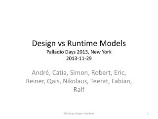 Design vs Runtime Models Palladio Days 2013, New York 2013-11-29