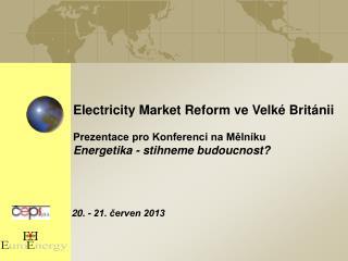 Electricity  Market  Reform  ve Velké Británii Prezentace pro Konferenci na Mělníku
