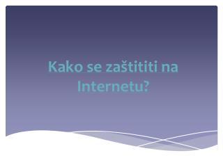 Kako se zaštititi na Internetu?