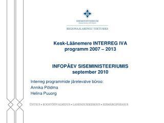 Kesk-Läänemere INTERREG IVA  programm 2007 – 2013  INFOPÄEV SISEMINISTEERIUMIS  september 2010
