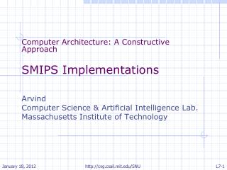 Computer Architecture: A Constructive Approach SMIPS Implementations Arvind