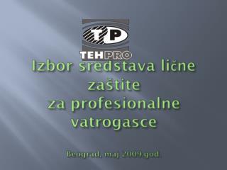 Izbor sredstava lične zaštite  za profesionalne vatrogasce Beograd, maj 2009.god.