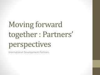 Moving forward together  :  Partners ' perspectives