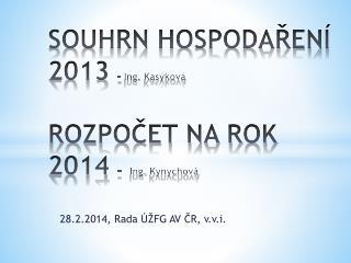 SOUHRN HOSPODAŘENÍ 2013  - Ing.  Kasýková ROZPOČET NA ROK  2014  – Ing.  Kynychová