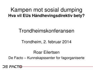 Kampen mot sosial dumping Hva vil EUs Håndhevingsdirektiv bety?