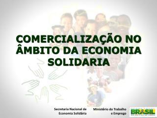 COMERCIALIZAÇÃO NO ÂMBITO DA ECONOMIA SOLIDARIA