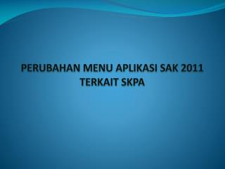 PERUBAHAN MENU APLIKASI SAK 2011 TERKAIT SKPA