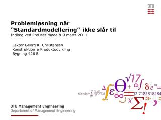"""Problemløsning når  """" Standardmodellering """"  ikke slår til Indlæg ved ProUser møde  8-9 marts 2011"""