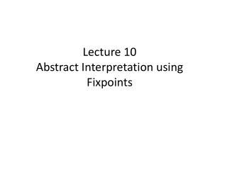 Lecture 10  Abstract Interpretation using Fixpoints