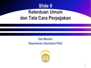 Slide 9 Ketentuan Umum dan  Tata Cara  Perpajakan