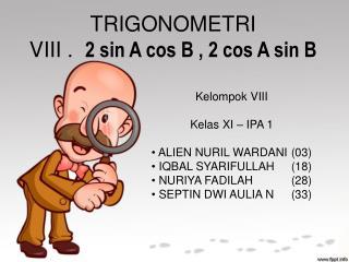 TRIGONOMETRI VIII .   2 sin A cos B , 2 cos A sin B