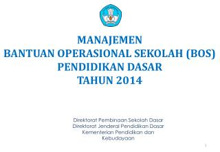 MANAJEMEN  BANTUAN OPERASIONAL SEKOLAH (BOS) PENDIDIKAN DASAR  TAHUN 2014