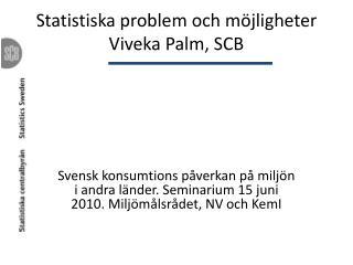 Statistiska problem och möjligheter  Viveka Palm, SCB