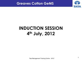 INDUCTION SESSION 4 th  July, 2012