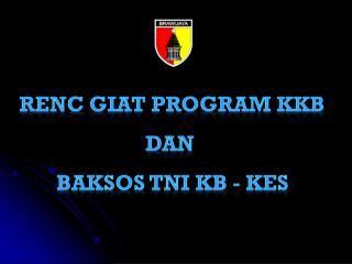RENC GIAT PROGRAM KKB DAN  BAKSOS TNI KB - KES