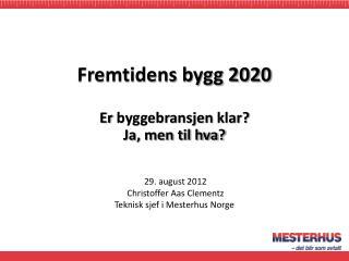 29. august 2012  Christoffer Aas Clementz Teknisk sjef i Mesterhus Norge