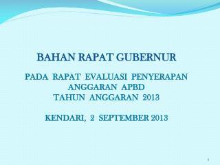 BAHAN RAPAT GUBERNUR PADA  RAPAT  EVALUASI  PENYERAPAN ANGGARAN  APBD  TAHUN  ANGGARAN  2013
