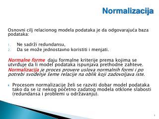 Osnovni cilj relacionog modela podataka  je da  odgovarajuća baza podataka :
