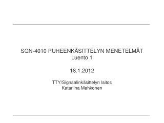 SGN-4010 PUHEENKÄSITTELYN MENETELMÄT Luento 1 18.1.2012
