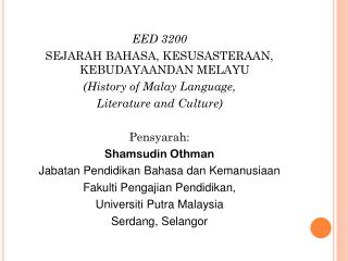 EED 3200 SEJARAH  BAHASA, KESUSASTERAAN, KEBUDAYAANDAN  MELAYU (History of Malay Language,