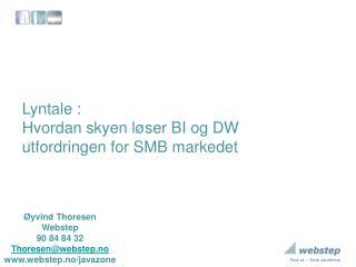 Øyvind Thoresen Webstep 90  84 84  32 Thoresen@webstep.no webstep.no/javazone