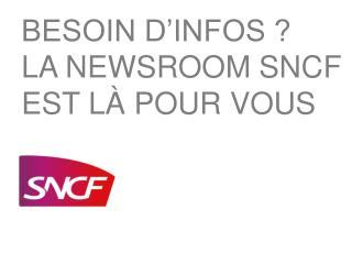 BESOIN D'INFOS ? LA  NEWSROOM  SNCF EST LÀ POUR VOUS