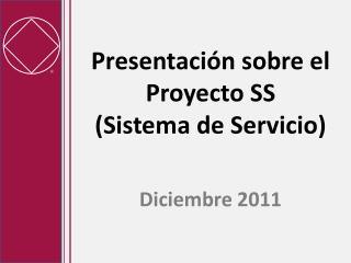 Presentaci�n sobre el  Proyecto SS  (Sistema de Servicio)