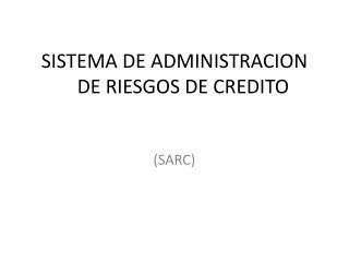 SISTEMA DE ADMINISTRACION  DE RIESGOS DE CREDITO