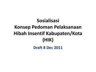 Sosialisasi Konsep Pedoman Pelaksanaan Hibah Insentif Kabupaten /Kota (HIK)