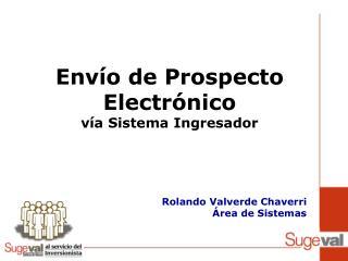 Envío de Prospecto  Electrónico vía Sistema  Ingresador Rolando  Valverde Chaverri