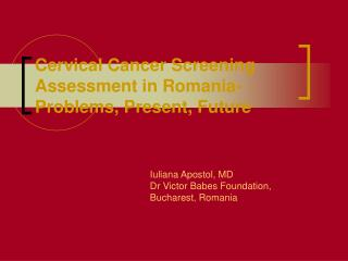Cervical Cancer Screening Assessment in Romania- Problems, Present, Future
