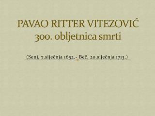 PAVAO RITTER VITEZOVIĆ 300. obljetnica smrti