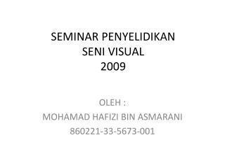 SEMINAR PENYELIDIKAN SENI VISUAL 2009