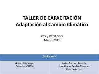 TALLER DE CAPACITACIÓN Adaptación al Cambio Climático GTZ  /  PROAGRO Marzo 2011