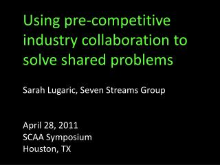 Using  pre-competitive industry  collaboration to solve shared  problems