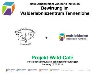 Neue Arbeitsfelder von noris inklusion Bewirtung im  Walderlebniszentrum Tennenlohe