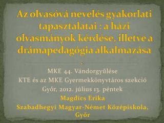MKE 44. Vándorgyűlése KTE és az MKE Gyermekkönyvtáros szekció Győr, 2012. július 13. péntek