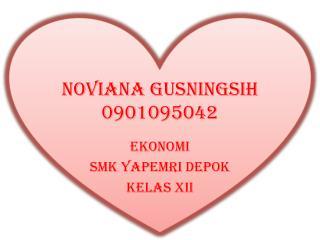 NOVIANA GUSNINGSIH 0901095042