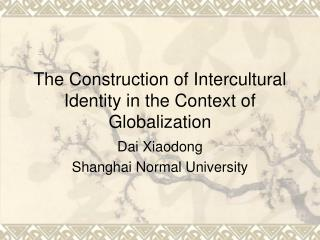 The Construction of Intercultural Identity in the Context of Globalization