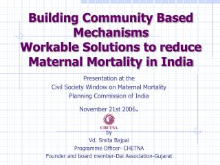 Building Community Based Mechanisms Workable Solutions to reduce Maternal Mortality in India