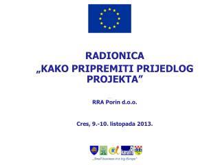"""RADIONICA """"KAKO PRIPREMITI PRIJEDLOG PROJEKTA"""" Nataša Mikić Kezele,  dipl.oec RRA Porin d.o.o."""