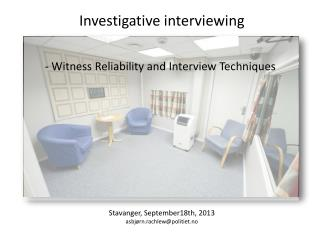 Investigative interviewing Stavanger, September18th , 2013 asbjørn .r achlew @politiet.no