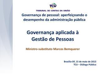 Governança aplicada à Gestão de Pessoas Ministro-substituto Marcos Bemquerer