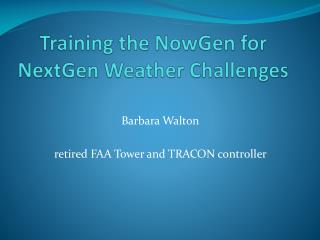 Training the  NowGen  for NextGen Weather Challenges