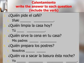 Calentamiento write the answer to each question  (include the verb)