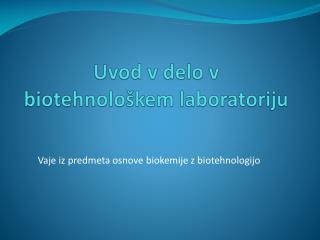 Uvod v delo v biotehnolo�kem laboratoriju