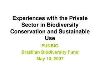 Experiences with the Private Sector in Biodiversity Conservation and Sustainable Use