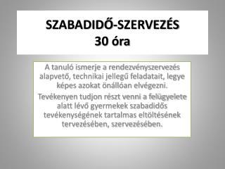 SZABADIDŐ-SZERVEZÉS 30 óra