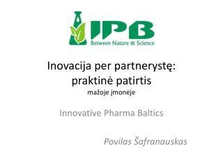 Inovacija  per  partneryst ę: praktinė patirtis mažoje įmonėje