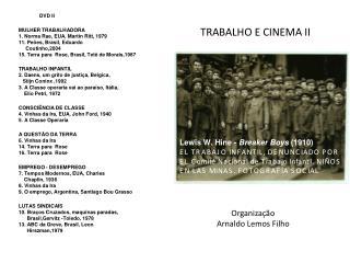 DVD II MULHER TRABALHADORA 1. Norma  Rae , EUA, Martin  Ritt , 1979 11. Peões, Brasil, Eduardo